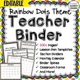 Teacher Binder Click & Type Rainbow Dots Theme- 200+ EDITABLE pages!