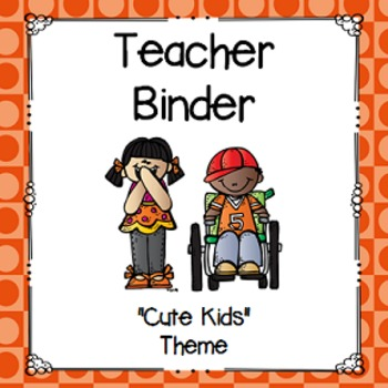 "Teacher Binder- ""Cute Kids"" Theme"