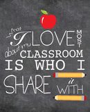 """Teacher Decor, """"What I Love most about my classroom is who I share it with"""""""
