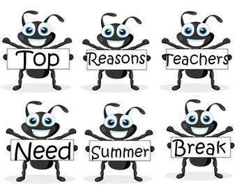 Teacher End of Year ANTS- Reasons teachers need summer sayings