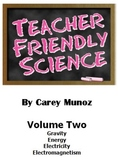 Teacher Friendly Science Vol 2: Gravity, Energy, Electricity & Electromagnetism
