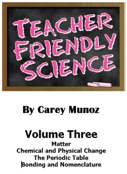 Teacher Friendly Science Vol 3: Matter, Change, Periodic Table, and Bonding