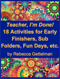Teacher, I'm Done! 18 Activities for Early Finishers, Sub Folders, Fun Days, etc