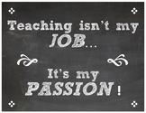 "Teacher Quote   ""Teaching isn't my Job...it's my Passion!"""