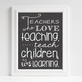 Teacher Quotes - Teachers Who Love Teaching Teach Children
