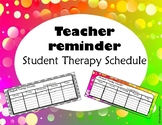 Teacher Reminder- weekly student therapy schedule