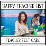 Teacher Self-Care   Happy Teacher List