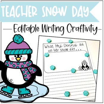 Teacher Snow Day Editable Writing Activity
