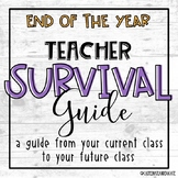 Teacher Survival Guide: A Guide From Your Current Class to Your Future Class