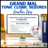 Teacher Tips : Grand Mal / Tonic Clonic Seizures