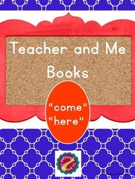 "Teacher and Me Books:  ""come, here"""