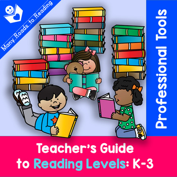 Teacher's Guide to Reading Levels: K-3 {Professional Tools}