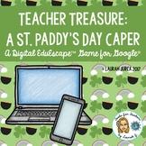 Teacher Treasure- A St. Patrick's Day Caper: Digital EduEscape™ Game for Google®