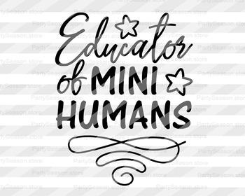 Teacher svg Educator of mini humans Svg End of school svg Educator svg