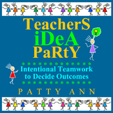 TeacherS  iDeA  PaRtY > Intentional Teamwork to Decide Outcomes & Resolutions!