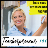 Teacherpreneur 101:  Learn How to Turn Your Lesson Plans i