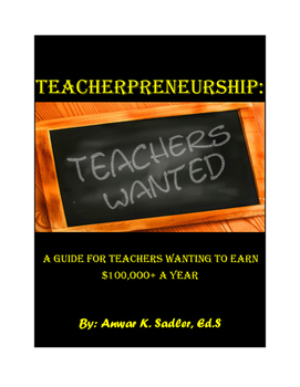 Teacherpreneurship: A Guide for Teachers Wanting to Earn $100,000+ a Year
