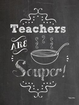 Teachers Are Soup-er Chalkboard Poster