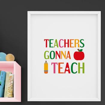 Teachers Gonna Teach - Printable poster