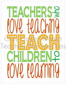 Teachers Who Love Teaching Teach Children to Love Learning - Motivational Poster