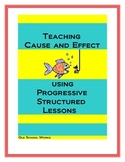 Cause and Effect Using Structured Progressive Lessons