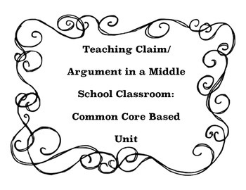 Teaching Claim/Argument: Common Core Based Unit