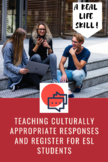 Teaching Culturally Appropriate Responses and Register for ESL Students