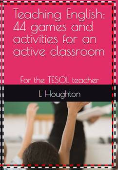 Teaching English: 44 games and activities for an active classroom