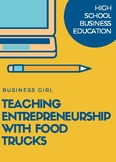 Teaching Entrepreneurship with Food Trucks for High School Business Courses