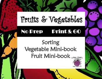 Teaching Fruits and Vegetables  Sorting and Mini-books  Print-N-Go  No Prep