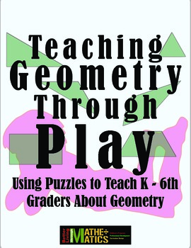 Teaching Geometry Through Play: Using Puzzles to Teach K - 6th grade Geometry
