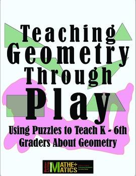 Teaching Geometry Through Play: Using Puzzles to Teach K -