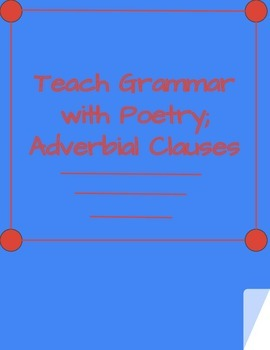 Teaching Grammar with Poetry; Adverbial Clauses
