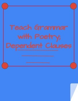 Teaching Grammar with Poetry; Dependent Clauses