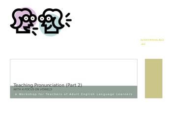 Teaching Pronunciation: Workshop for Teachers of Adult ELLs (pt 2: vowels)