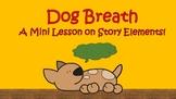 Teaching Story Elements: Dog Breath