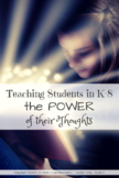 Teaching Students in K-8 the Power of their Thoughts