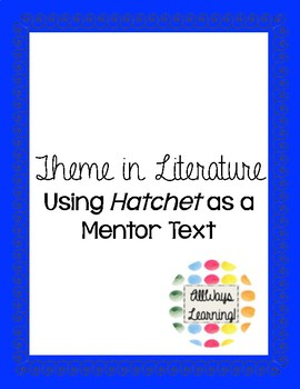 Teaching Theme in Literature: Using Hatchet as a Mentor Text