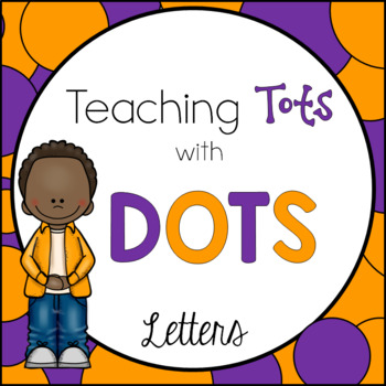 Teaching Tots with Dots {Letters}