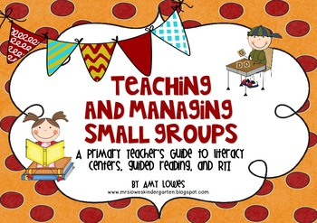 Teaching and Managing Small Groups {A Guide to Centers, Guided Reading, & RTI}