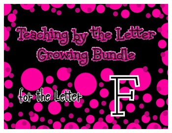 Teaching by the Letter Growing Bundle - Focus Alphabet is F