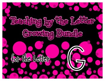 Teaching by the Letter Growing Bundle - Focus Alphabet is G