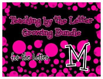 Teaching by the Letter Growing Bundle - Focus Alphabet is M