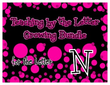 Teaching by the Letter Growing Bundle - Focus Alphabet is N