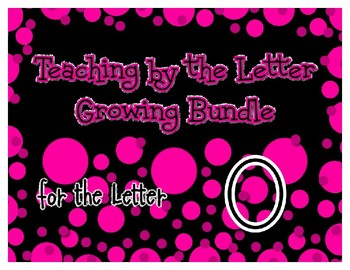 Teaching by the Letter Growing Bundle - Focus Alphabet is O