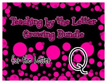 Teaching by the Letter Growing Bundle - Focus Alphabet is Q