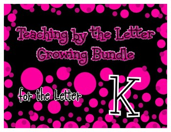 Teaching by the Letter Growing Bundle - Focus Alphabet is k