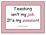 """Teaching isn't my job, it's my passion!""  Teacher Quote Poster"