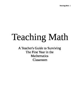Teaching math a teacher's guide to surviving the first year in the classroom