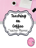 Teaching on Coffee Teacher Planner Pink